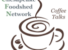 July 5, Chesapeake Foodshed Network Coffee Talk
